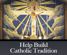 Help Build Catholic Tradition