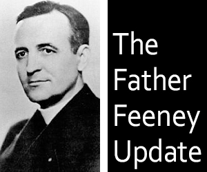 The Father Feeney Update